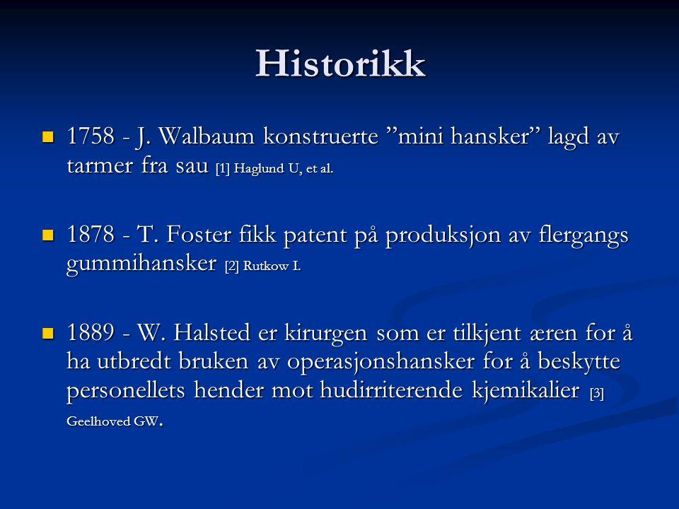 Historikk 1758 - J. Walbaum konstruerte mini hansker lagd av tarmer fra sau [1] Haglund U, et al.